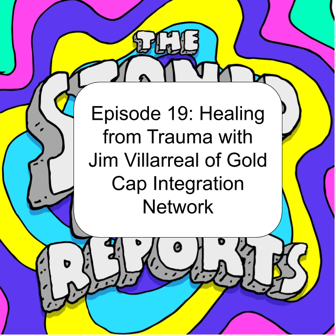 Episode 19: Healing from Trauma with Jim Villarreal of Gold Cap Integration Network