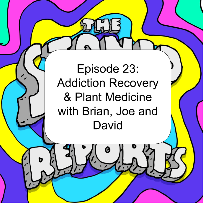 Episode 23: Addiction Recovery & Plant Medicine with Brian, Joe and David