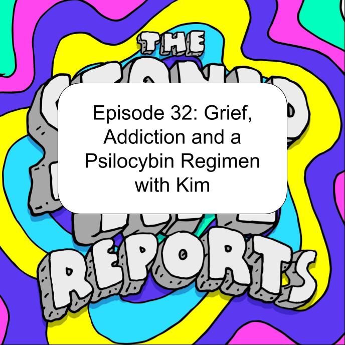 Episode 32: Grief, Addiction and a Psilocybin Regimen with Kim