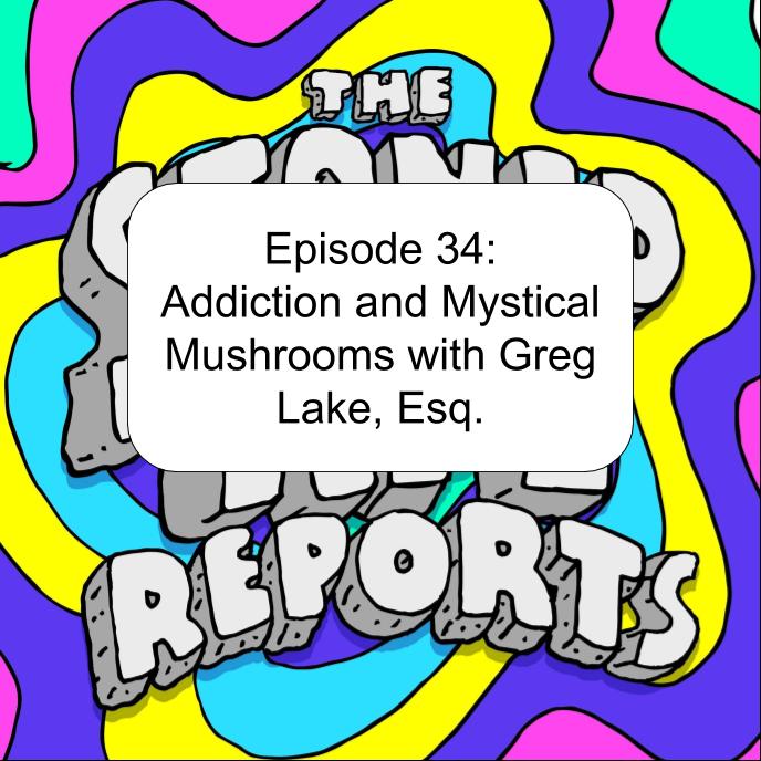 Episode 34: Addiction and Mystical Mushrooms with Greg Lake, Esq.
