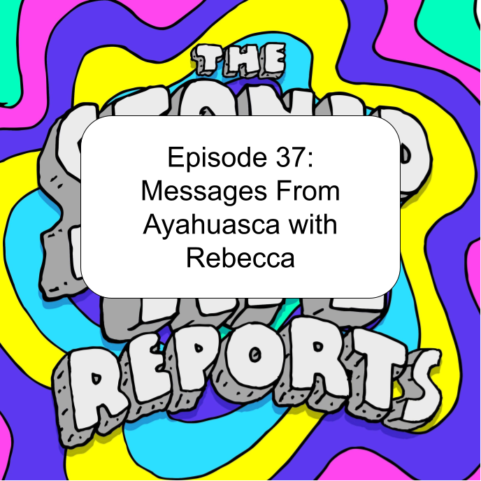 Episode 37: Messages From Ayahuasca with Rebecca