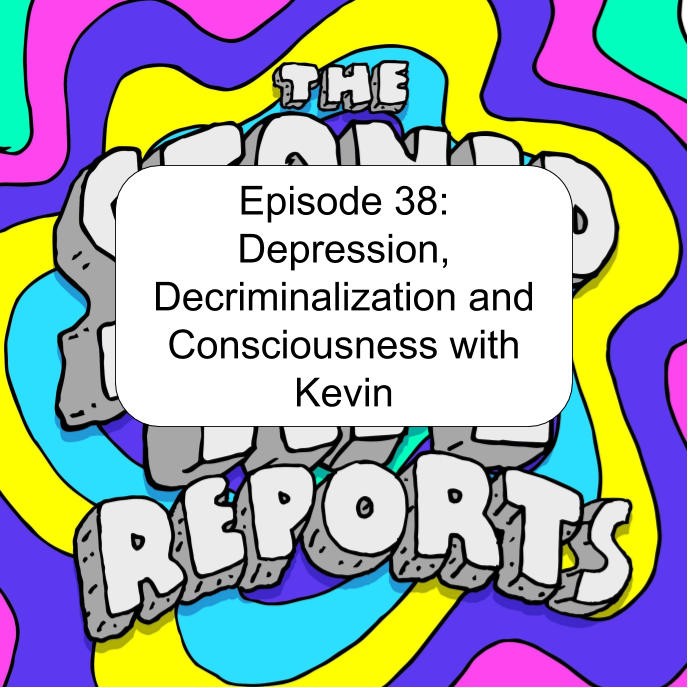 Episode 38: Depression, Decriminalization and Consciousness with Kevin